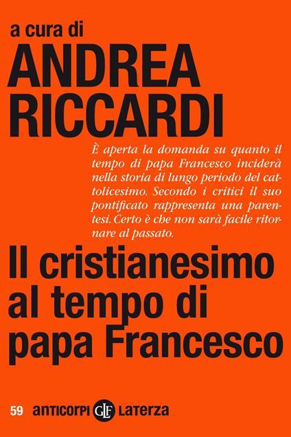 Il cristianesimo al tempo di papa Francesco - Andrea Riccardi - ebook