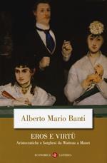 Eros e virtù. Aristocratiche e borghesi da Watteau a Manet