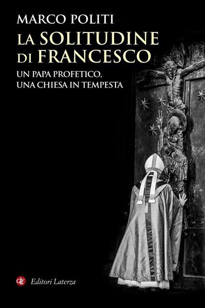 La solitudine di Francesco. Un papa profetico, una Chiesa in tempesta - Marco Politi - copertina