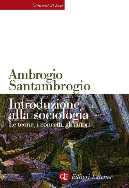 Introduzione alla sociologia. Le teorie, i concetti, gli autori - Ambrogio Santambrogio - ebook