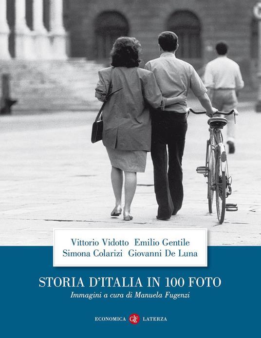 Storia d'Italia in 100 foto. Ediz. illustrata - Vittorio Vidotto,Emilio Gentile,Simona Colarizi - copertina