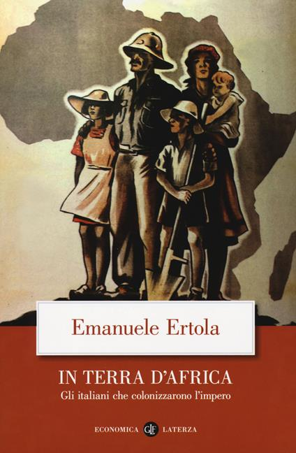 In terra d'Africa. Gli italiani che colonizzarono l'impero - Emanuele Ertola - copertina