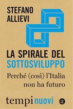 La spirale del sottosviluppo. Perché (così) l'Italia non ha futuro