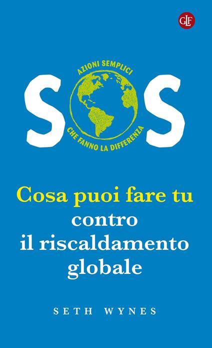 SOS. Cosa puoi fare tu contro il riscaldamento globale - Seth Wynes - copertina