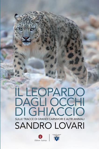 Il leopardo dagli occhi di ghiaccio. Sulle tracce di grandi carnivori e altri animali - Sandro Lovari - copertina