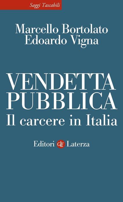 Vendetta pubblica. Il carcere in Italia - Marcello Bortolato,Edoardo Vigna - copertina