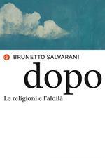 Dopo. Le religioni e l'aldilà