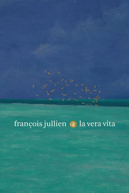 La vera vita - François Jullien - copertina