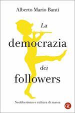 La democrazia dei followers. Neoliberismo e cultura di massa