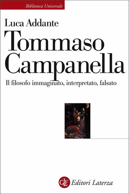 Tommaso Campanella. Il filosofo immaginato, interpretato, falsato - Luca Addante - copertina