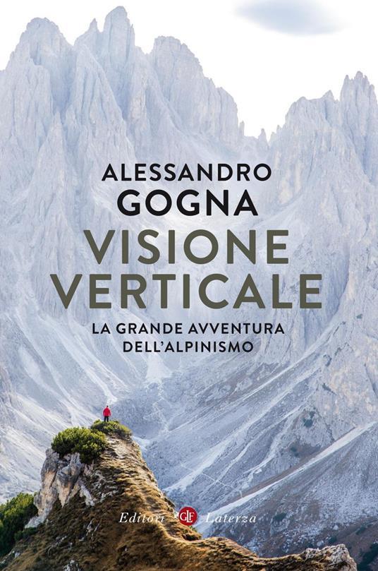 Visione verticale. La grande avventura dell'alpinismo - Alessandro Gogna - ebook