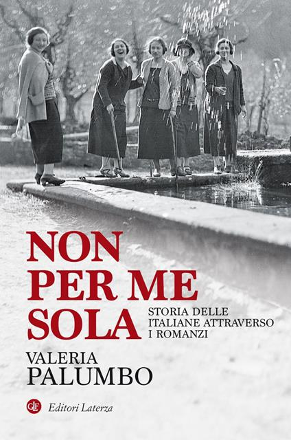 Non per me sola. Storia delle italiane attraverso i romanzi - Valeria Palumbo - ebook