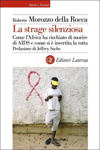 La strage silenziosa. Come l'Africa ha rischiato di morire di AIDS e come si è invertita la rotta - Roberto Morozzo Della Rocca - copertina