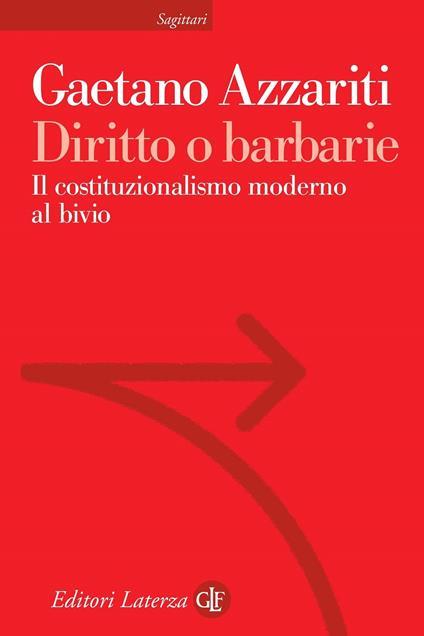Diritto o barbarie. Il costituzionalismo moderno al bivio - Gaetano Azzariti - copertina