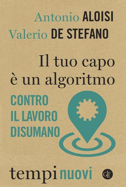 Il tuo capo è un algoritmo. Contro il lavoro disumano - Antonio Aloisi,Valerio De Stefano - ebook