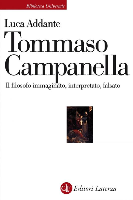 Tommaso Campanella. Il filosofo immaginato, interpretato, falsato - Luca Addante - ebook