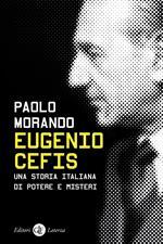 Eugenio Cefis. Una storia italiana di potere e misteri