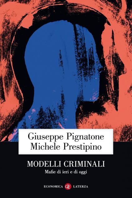 Modelli criminali. Mafie di ieri e di oggi - Giuseppe Pignatone,Michele Prestipino - ebook