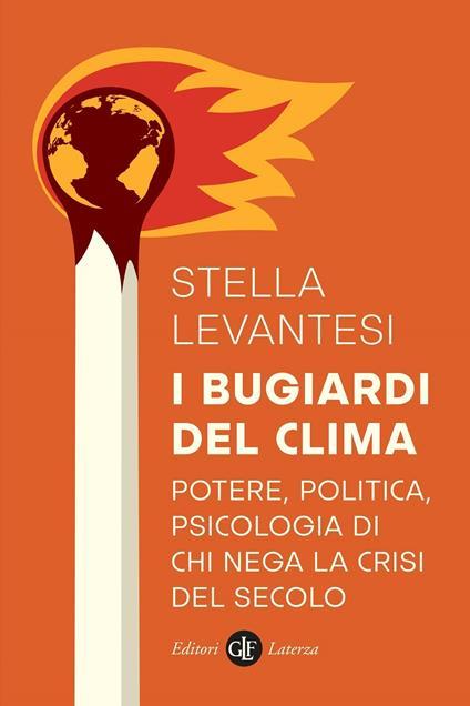 I bugiardi del clima. Potere, politica, psicologia di chi nega la crisi del secolo - Stella Levantesi - copertina