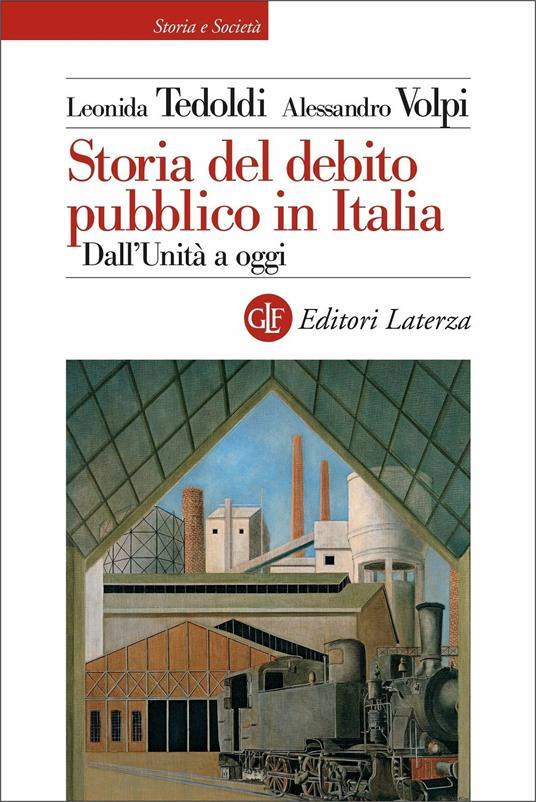 Storia del debito pubblico in Italia. Dall'Unità a oggi - Leonida Tedoldi,Alessandro Volpi - copertina