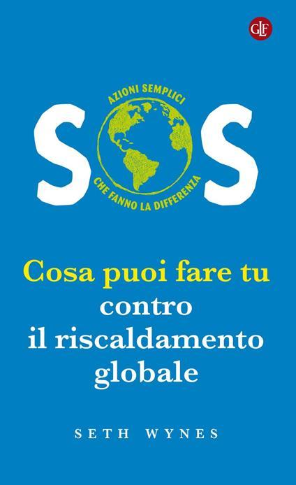 SOS. Cosa puoi fare tu contro il riscaldamento globale - Seth Wynes,Alberto Prunetti - ebook