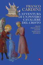 L' avventura di un povero cavaliere del Cristo. Frate Francesco, Dante, madonna Povertà