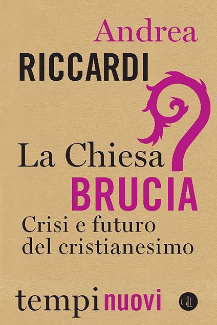 La Chiesa brucia. Crisi e futuro del cristianesimo - Andrea Riccardi - ebook