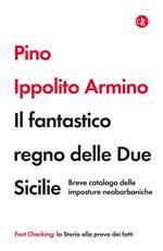 Il fantastico regno delle Due Sicilie. Breve catalogo delle imposture neoborboniche