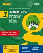 Zoom 2020. Geografia da vicino. Con Atlante e Le regioni d'Italia. Con e-book. Con espansione online. Vol. 1: Dall'Italia all'Europa.