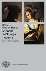 Le donne nell'Europa moderna 1500-1750. Ediz. ampliata