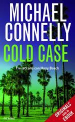 Cold case. Tre racconti con Harry Bosch
