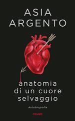 Anatomia di un cuore selvaggio. Autobiografia
