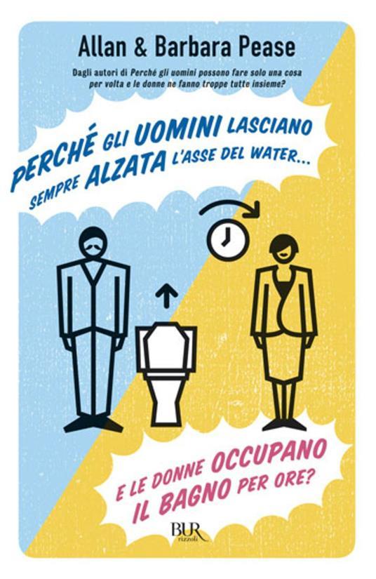 Perché gli uomini lasciano sempre alzata l'asse del water e le donne occupano il bagno per ore? - Allan Pease,Barbara Pease,A. F. Tissoni - ebook