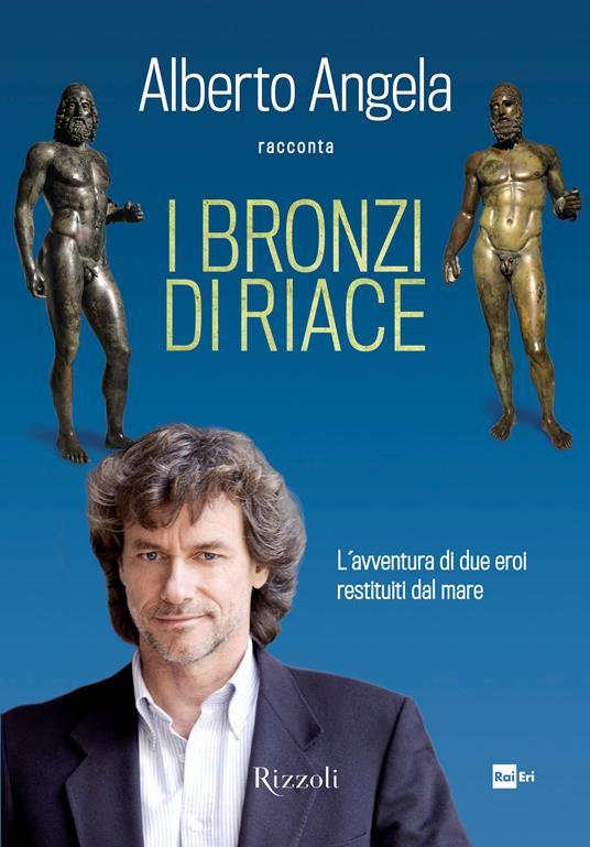 I bronzi di Riace. L'avventura di due eroi restituiti dal mare - Alberto Angela - ebook