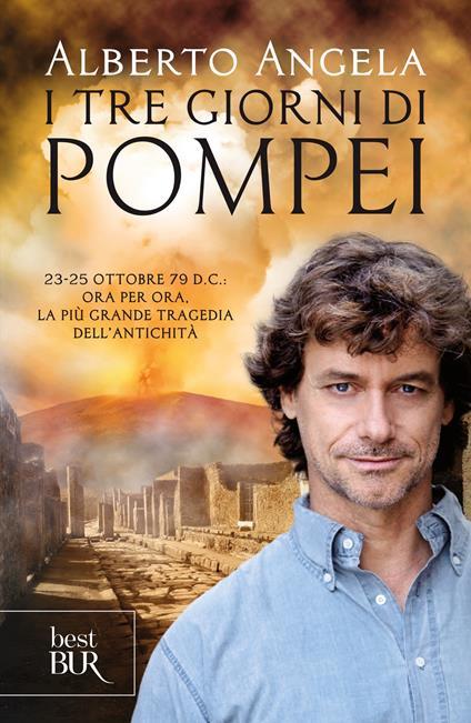 I tre giorni di Pompei: 23-25 ottobre 79 d. C. Ora per ora, la più grande tragedia dell'antichità - Alberto Angela - ebook