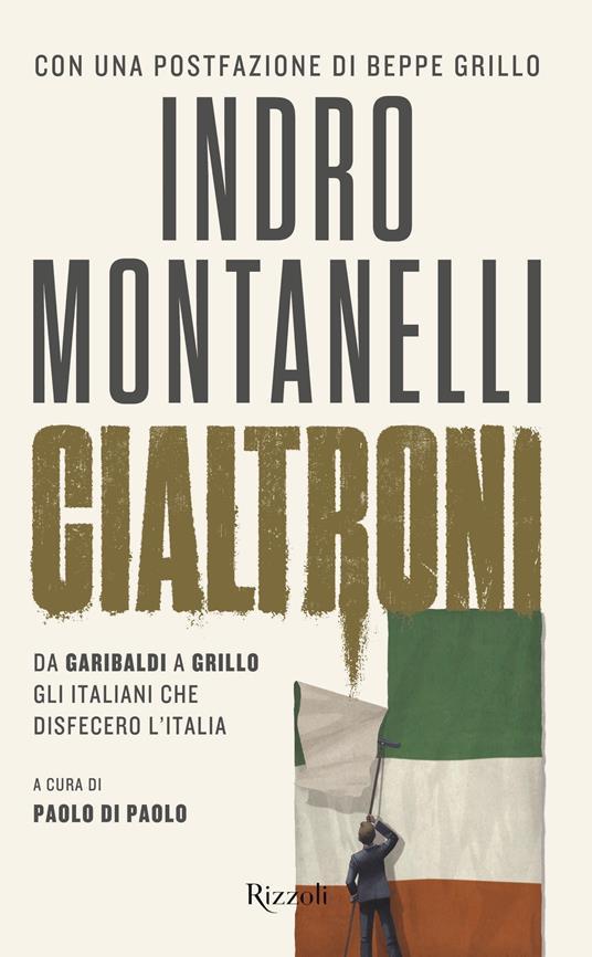 Cialtroni. Da Garibaldi a Grillo gli italiani che disfecero l'Italia - Indro Montanelli,Paolo Di Paolo - ebook
