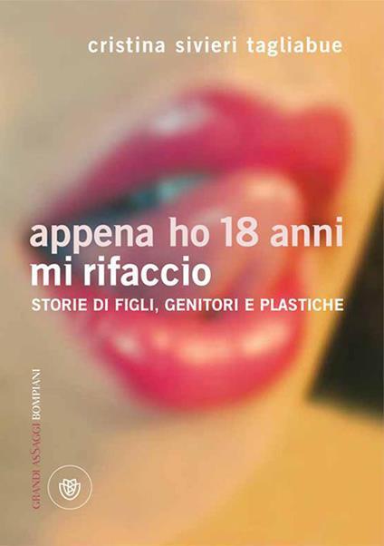 Appena ho 18 anni mi rifaccio. Storie di figli, genitori e plastiche - Cristina Tagliabue Silveri - ebook