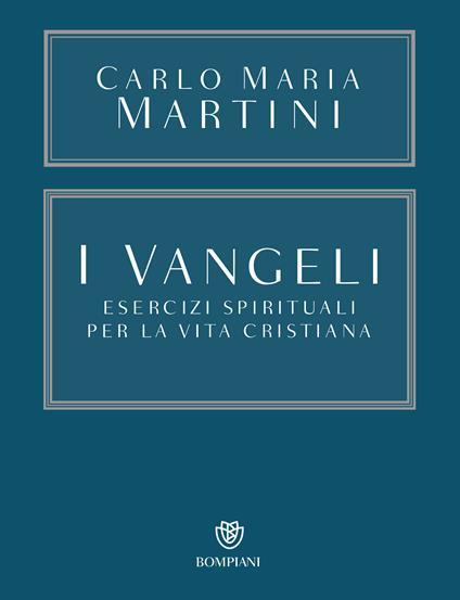 I Vangeli. Esercizi spirituali per la vita cristiana - Carlo Maria Martini,C. Chiappini - ebook
