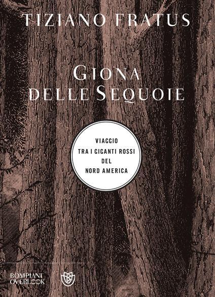 Giona delle sequoie. Viaggio tra i giganti rossi del Nord America - Tiziano Fratus - ebook