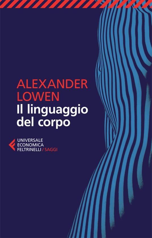 Il linguaggio del corpo - P. Di Sarcina,M. Pizzorno,Alexander Lowen - ebook