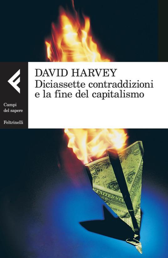 Diciassette contraddizioni e la fine del capitalismo - Virginio B. Sala,David Harvey - ebook