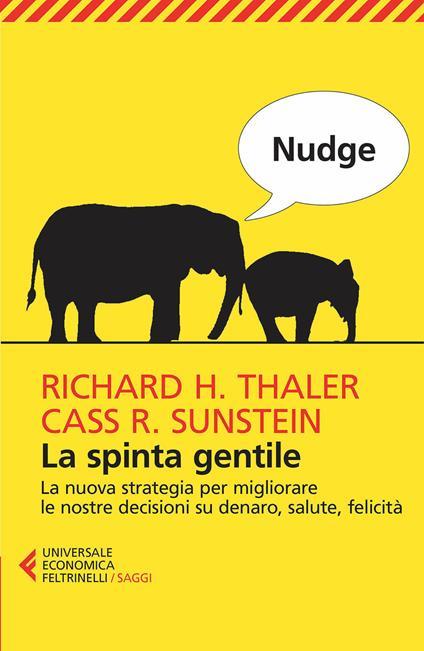 Nudge. La spinta gentile. La nuova strategia per migliorare le nostre decisioni su denaro, salute, felicità - Cass R. Sunstein,Richard H. Thaler,Adele Oliveri - ebook
