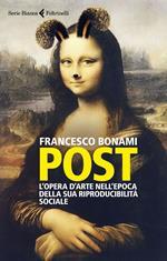 Post. L'opera d'arte nell'epoca della sua riproducibilità sociale