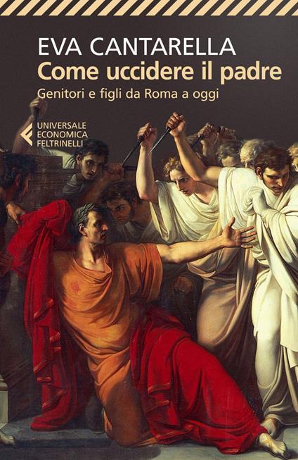 Come uccidere il padre. Genitori e figli da Roma a oggi - Eva Cantarella - ebook