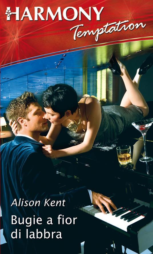 Bugie a fior di labbra - Alison Kent - ebook