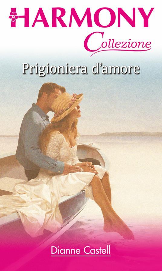 Prigioniera d'amore - Dianne Castell - ebook