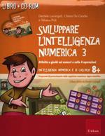 Sviluppare l'intelligenza numerica. CD-ROM. Con libro. Vol. 3: Attività e giochi sui numeri e sulle 4 operazioni.