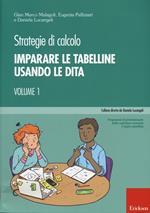 Strategie di calcolo. Vol. 1: Imparare le tabelline usando le dita.