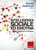 Intelligenza sociale ed emotiva. Nell'educazione e nel lavoro