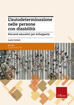 L' autodeterminazione nelle persone con disabilità. Percorsi educativi per svilupparla
